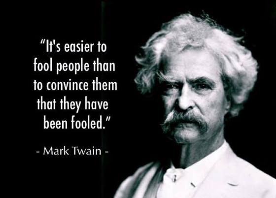 mark-twain-it-s-easier-to-fool-people-than-to-convince-them-they-have-been-fooled